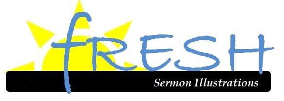 Fresh                     Sermon Illustrations